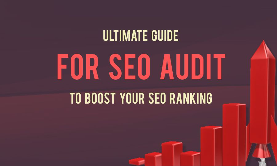 Check Out An Ultimate Guide For SEO Audit To Boost Your SEO Ranking!